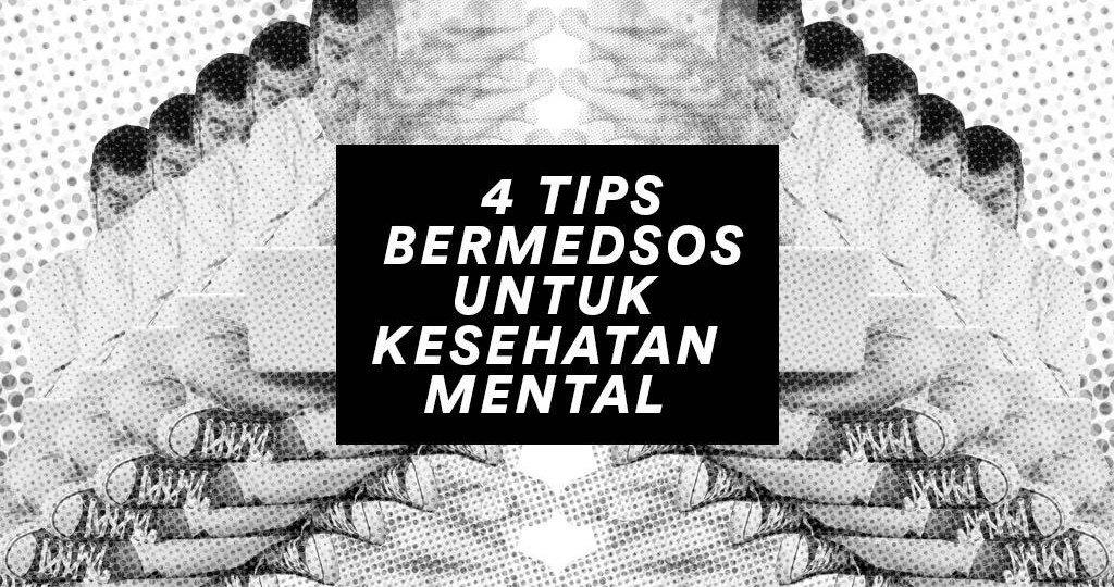 4 Tips Bermedsos Untuk Kesehatan Mental